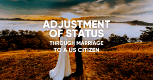 adjustment of status through marriage to a us citizen