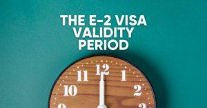 the e-2 visa validity period