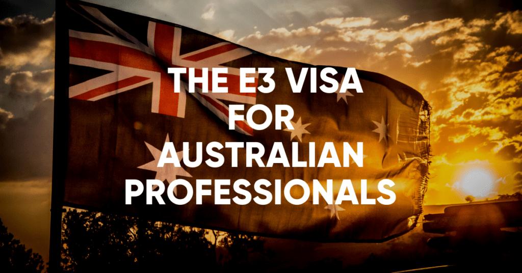 the e3 visa for Australian professionals