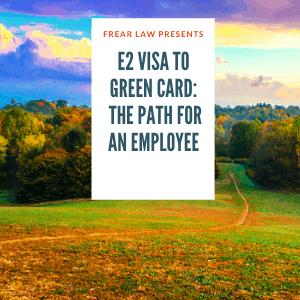 e2 visa to greencard status for and e2 visa employee